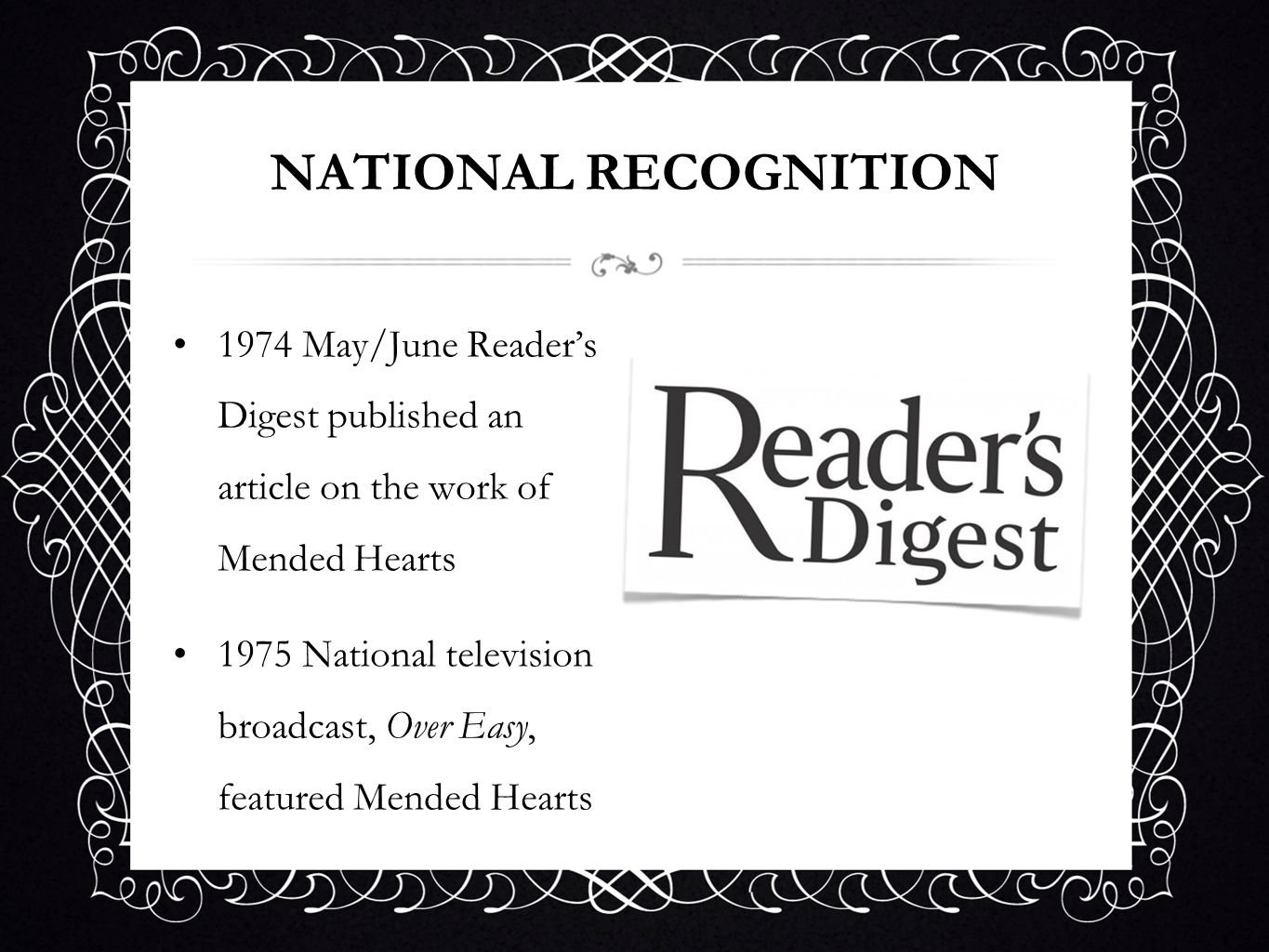 NATIONAL RECOGNITION 1974 May/June Readers Digest published an article on the work of Mended Hearts 1975 National television broadcast, Over Easy, fea