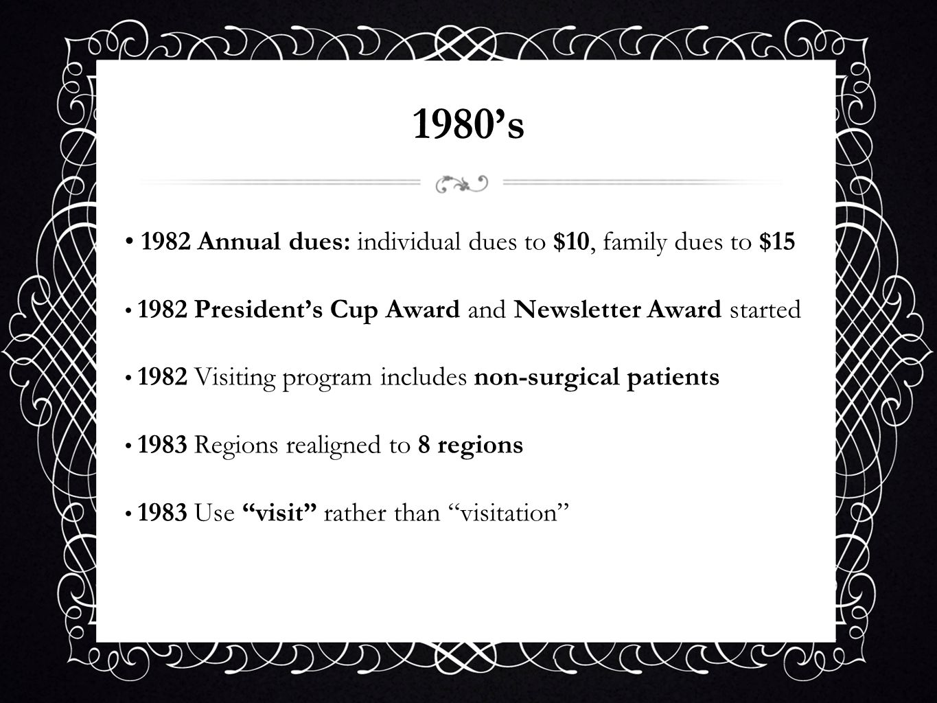 1980s 1982 Annual dues: individual dues to $10, family dues to $15 1982 Presidents Cup Award and Newsletter Award started 1982 Visiting program includ