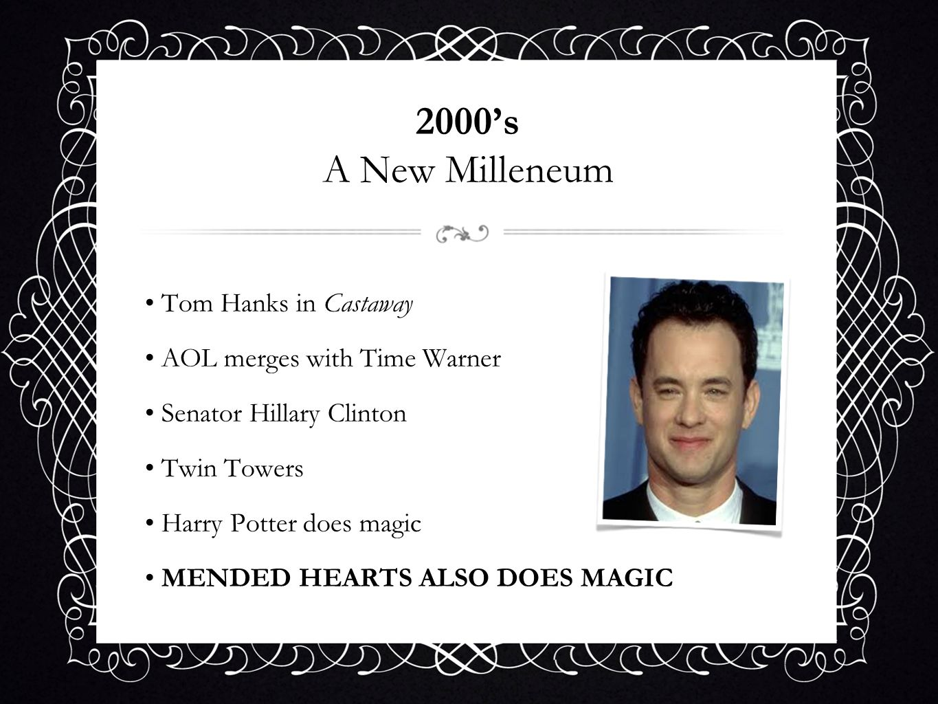 2000s A New Milleneum Tom Hanks in Castaway AOL merges with Time Warner Senator Hillary Clinton Twin Towers Harry Potter does magic MENDED HEARTS ALSO