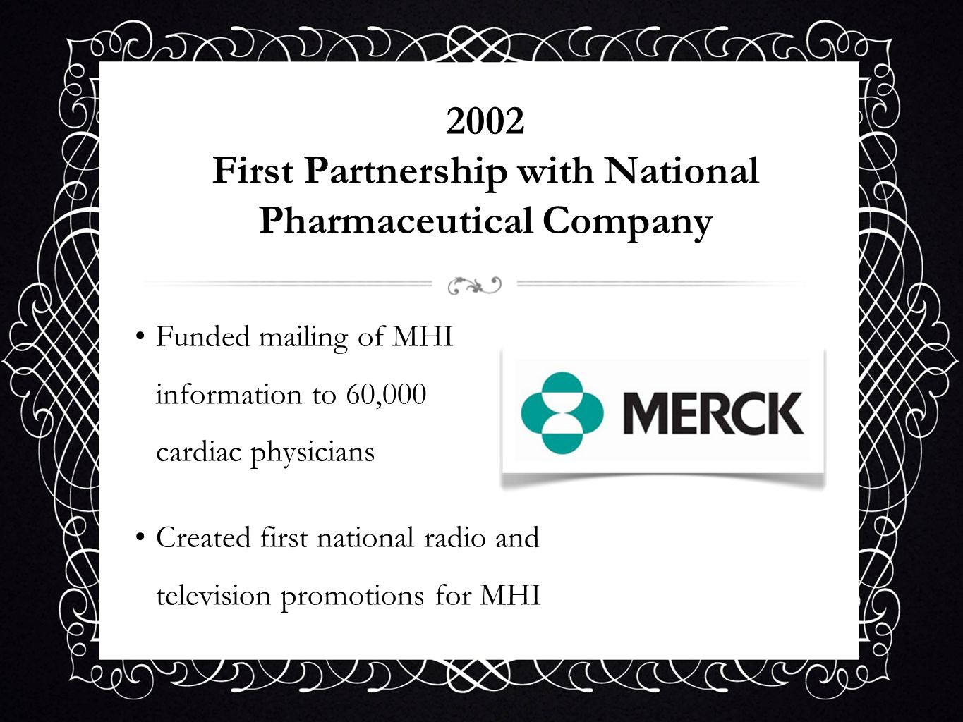 2002 First Partnership with National Pharmaceutical Company Funded mailing of MHI information to 60,000 cardiac physicians Created first national radi