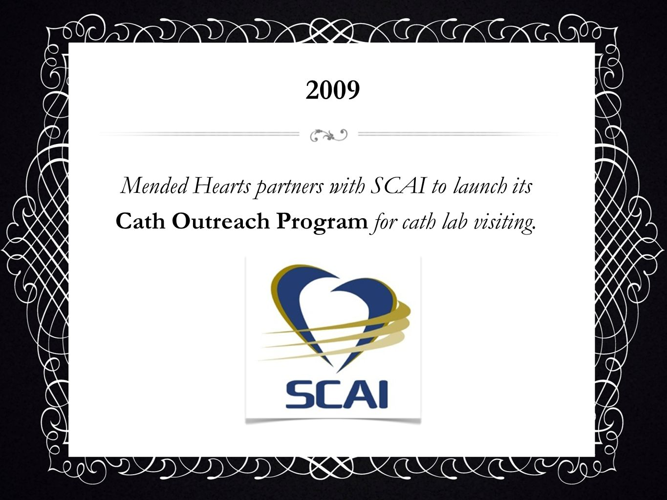 2009 Mended Hearts partners with SCAI to launch its Cath Outreach Program for cath lab visiting.
