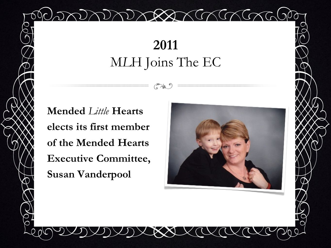 2011 MLH Joins The EC Mended Little Hearts elects its first member of the Mended Hearts Executive Committee, Susan Vanderpool