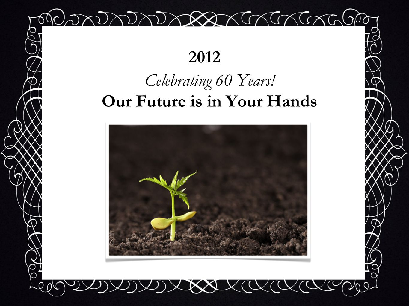 Celebrating 60 Years! Our Future is in Your Hands 2012