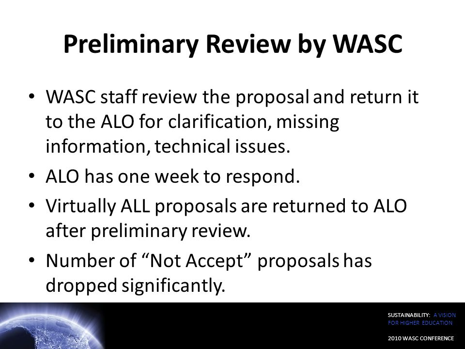 Preliminary Review by WASC WASC staff review the proposal and return it to the ALO for clarification, missing information, technical issues. ALO has o