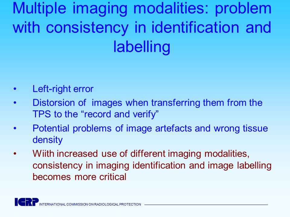 INTERNATIONAL COMMISSION ON RADIOLOGICAL PROTECTION INTERNATIONAL COMMISSION ON RADIOLOGICAL PROTECTION Multiple imaging modalities: problem with cons