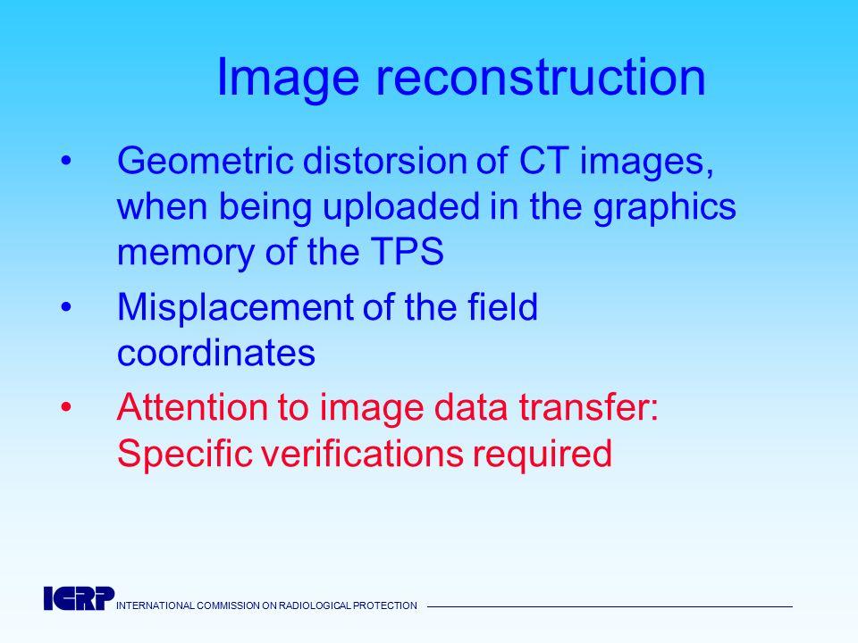 INTERNATIONAL COMMISSION ON RADIOLOGICAL PROTECTION INTERNATIONAL COMMISSION ON RADIOLOGICAL PROTECTION Image reconstruction Geometric distorsion of C