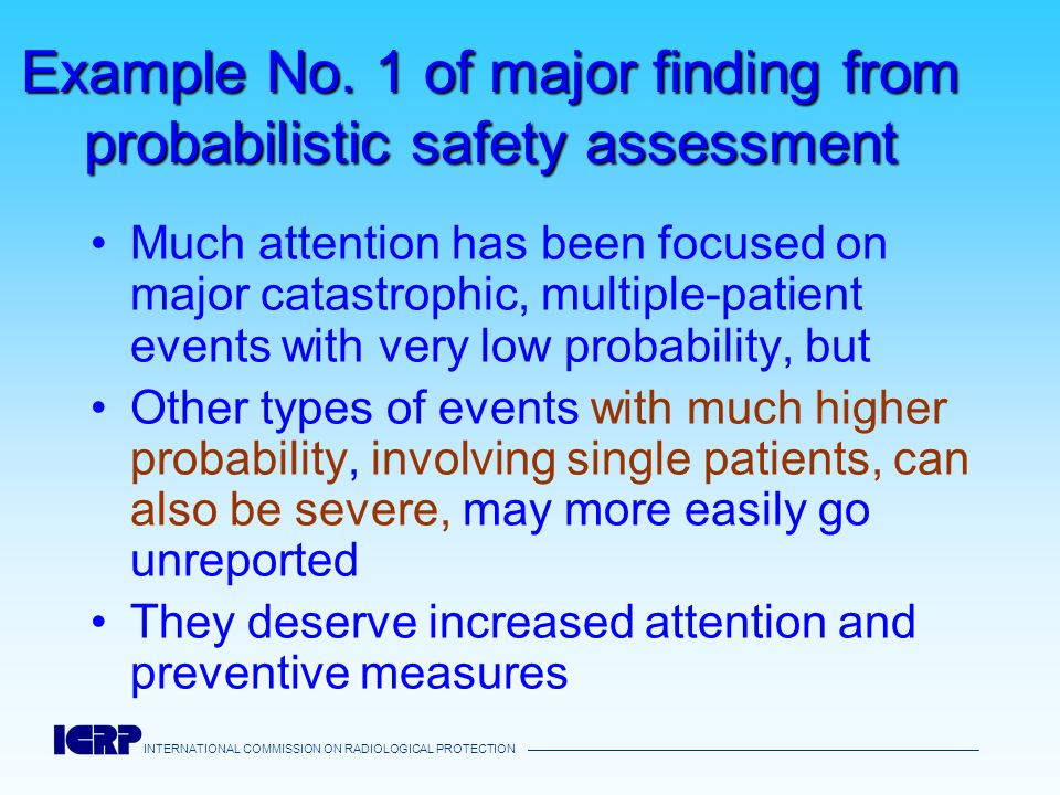 INTERNATIONAL COMMISSION ON RADIOLOGICAL PROTECTION Example No. 1 of major finding from probabilistic safety assessment Much attention has been focuse