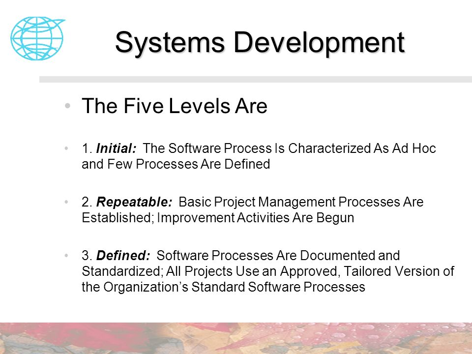 The Five Levels Are 1. Initial: The Software Process Is Characterized As Ad Hoc and Few Processes Are Defined 2. Repeatable: Basic Project Management