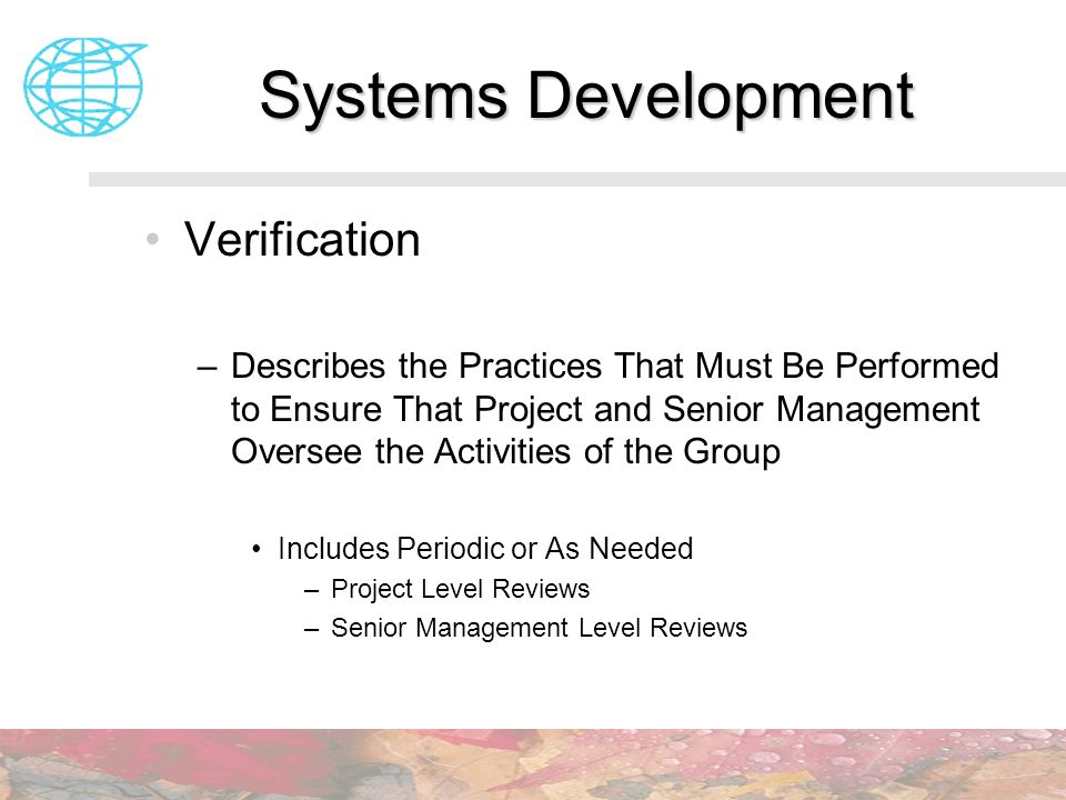 Systems Development Verification –Describes the Practices That Must Be Performed to Ensure That Project and Senior Management Oversee the Activities o