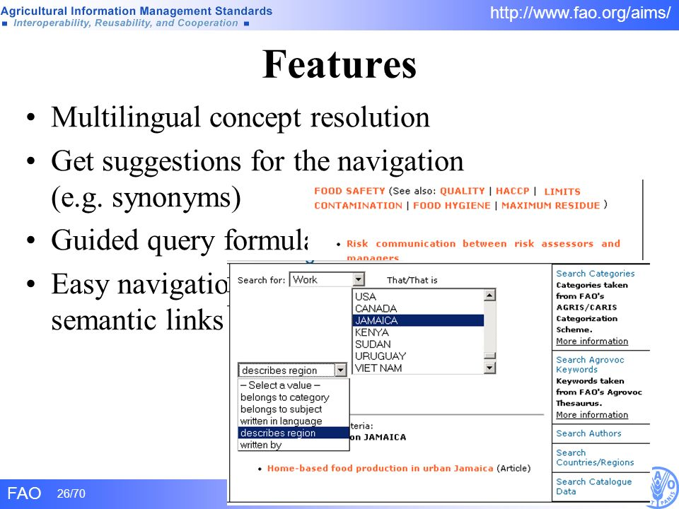 FAO 26/70 http://www.fao.org/aims/ Features Multilingual concept resolution Get suggestions for the navigation (e.g. synonyms) Guided query formulatio