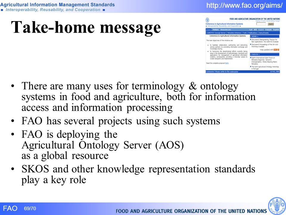 FAO 69/70 http://www.fao.org/aims/ Take-home message There are many uses for terminology & ontology systems in food and agriculture, both for informat
