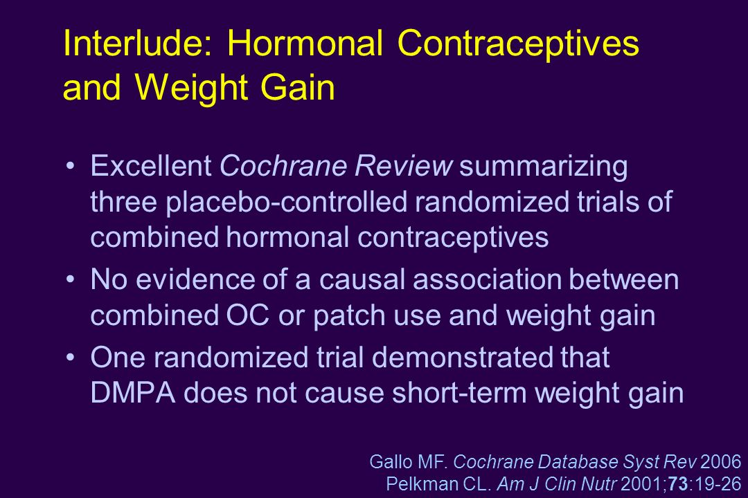 Interlude: Hormonal Contraceptives and Weight Gain Excellent Cochrane Review summarizing three placebo-controlled randomized trials of combined hormon