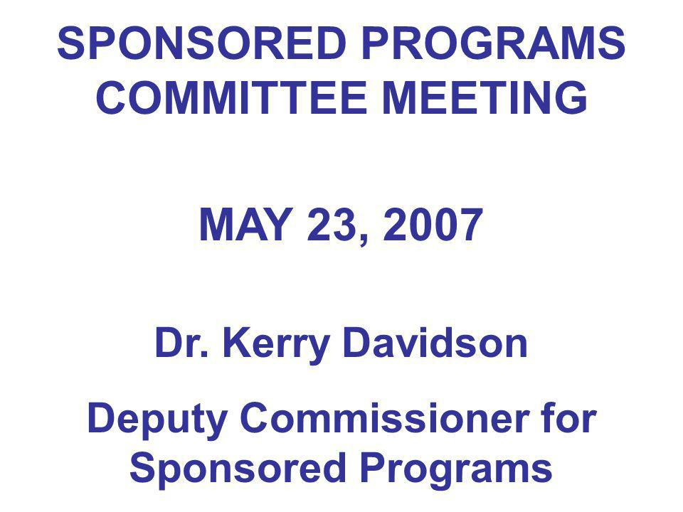 SPONSORED PROGRAMS COMMITTEE MEETING MAY 23, 2007 Dr. Kerry Davidson Deputy Commissioner for Sponsored Programs
