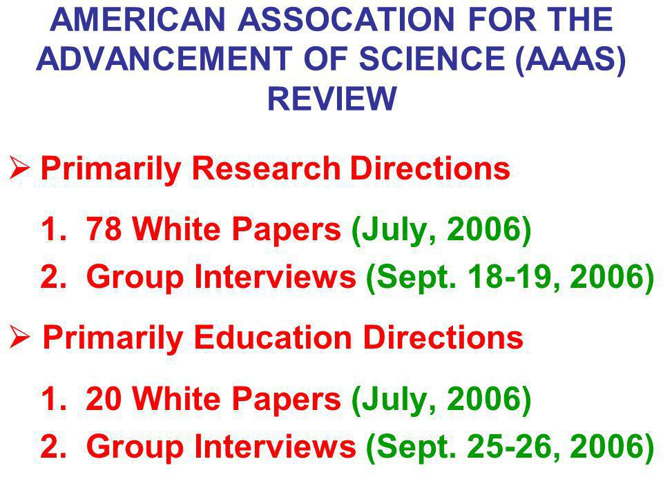 AMERICAN ASSOCATION FOR THE ADVANCEMENT OF SCIENCE (AAAS) REVIEW Primarily Research Directions 1.78 White Papers (July, 2006) 2.Group Interviews (Sept