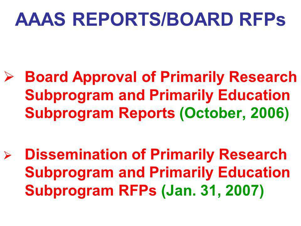 AAAS REPORTS/BOARD RFPs Board Approval of Primarily Research Subprogram and Primarily Education Subprogram Reports (October, 2006) Dissemination of Pr