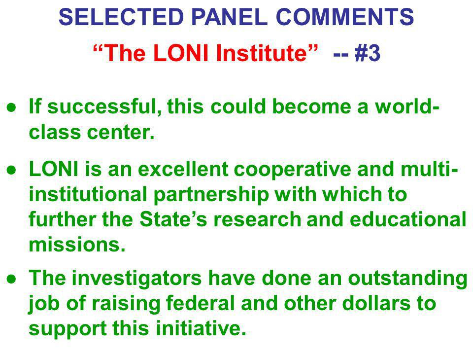 SELECTED PANEL COMMENTS The LONI Institute -- #3 If successful, this could become a world- class center. LONI is an excellent cooperative and multi- i