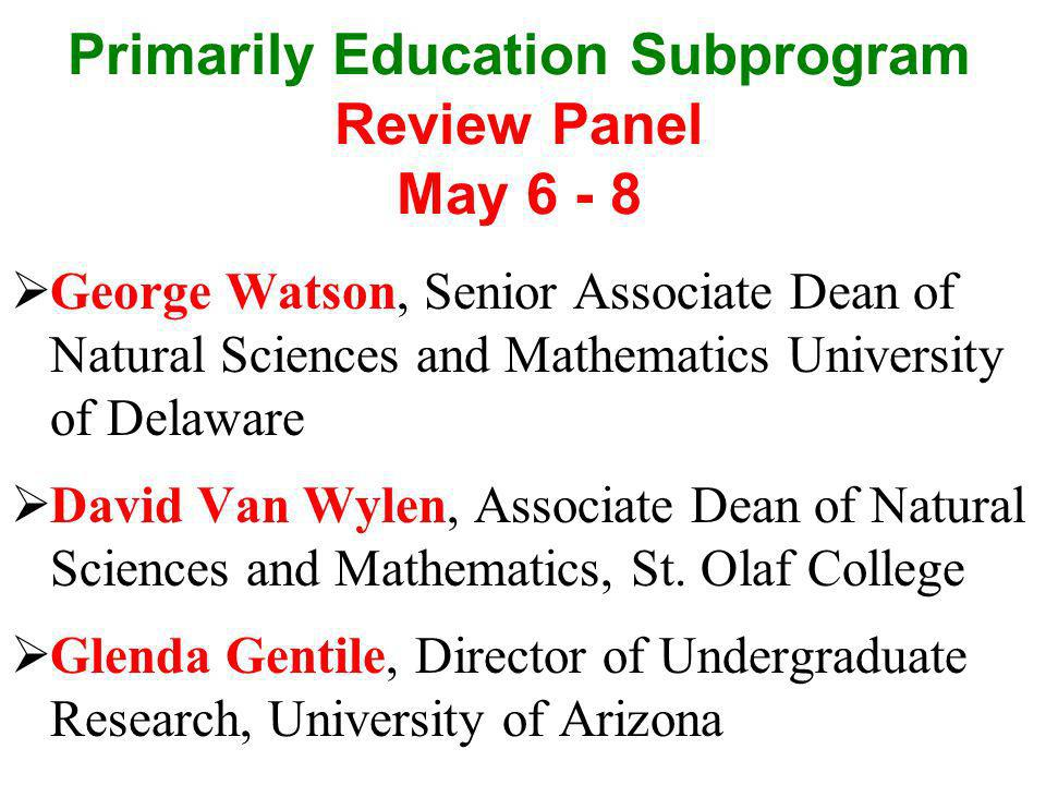 Primarily Education Subprogram Review Panel May 6 - 8 George Watson, Senior Associate Dean of Natural Sciences and Mathematics University of Delaware