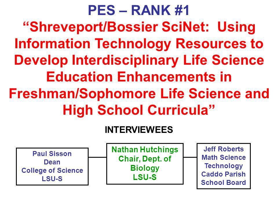 PES – RANK #1 Shreveport/Bossier SciNet: Using Information Technology Resources to Develop Interdisciplinary Life Science Education Enhancements in Fr
