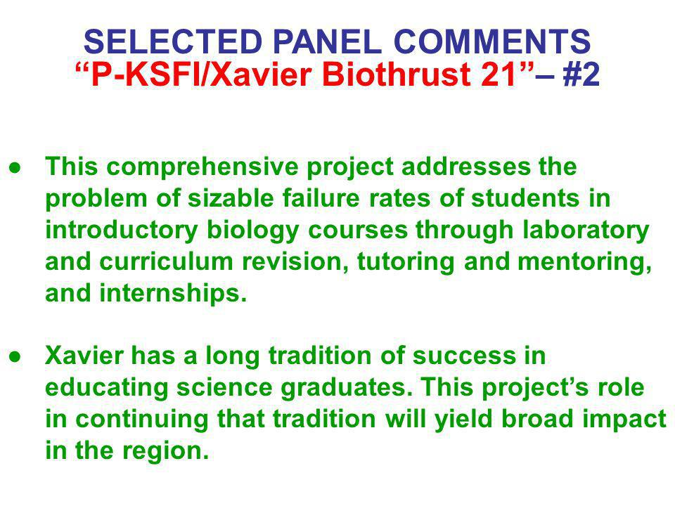 SELECTED PANEL COMMENTS P-KSFI/Xavier Biothrust 21– #2 This comprehensive project addresses the problem of sizable failure rates of students in introd