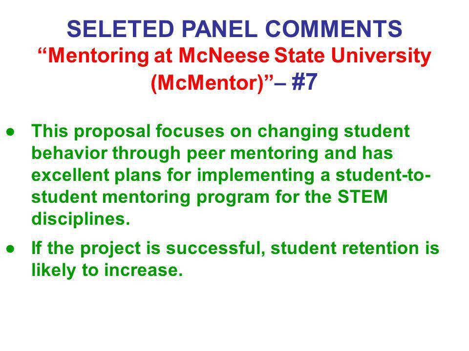 SELETED PANEL COMMENTS Mentoring at McNeese State University (McMentor)– #7 This proposal focuses on changing student behavior through peer mentoring