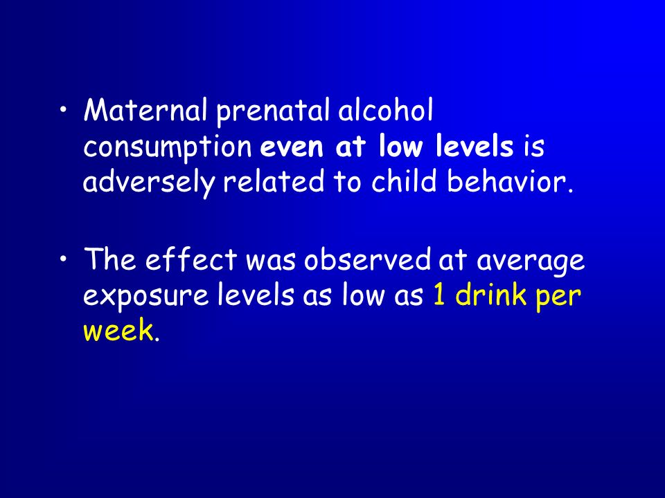 Maternal prenatal alcohol consumption even at low levels is adversely related to child behavior. The effect was observed at average exposure levels as