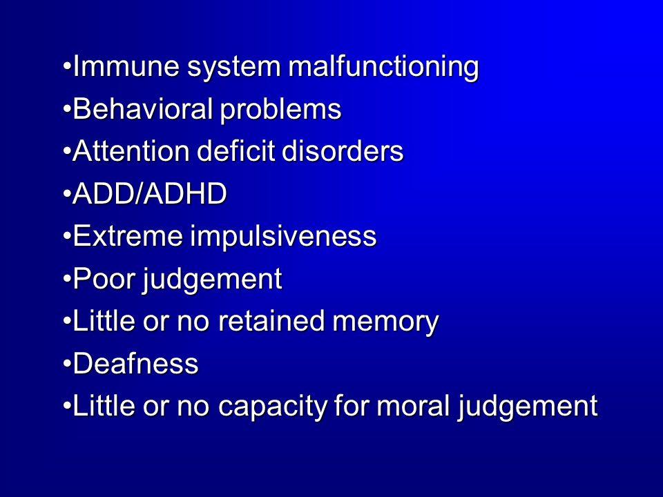 Immune system malfunctioningImmune system malfunctioning Behavioral problemsBehavioral problems Attention deficit disordersAttention deficit disorders