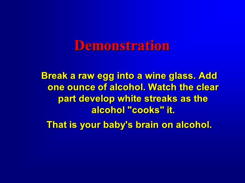 Demonstration Break a raw egg into a wine glass. Add one ounce of alcohol. Watch the clear part develop white streaks as the alcohol
