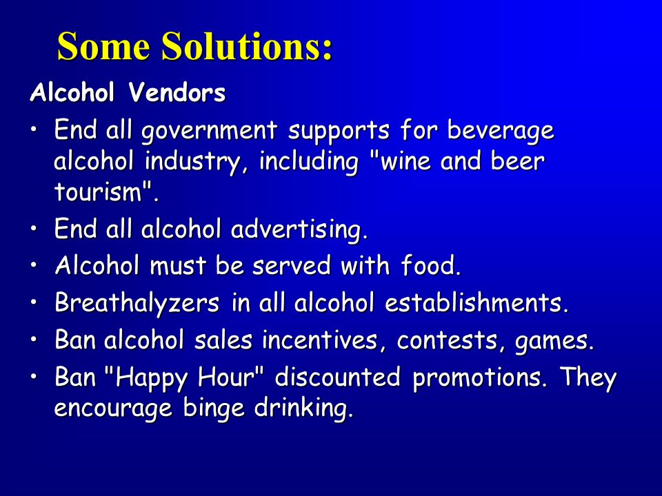 Some Solutions: Alcohol Vendors End all government supports for beverage alcohol industry, including