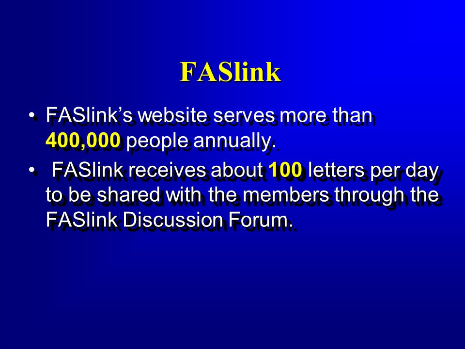 FASlink FASlinks website serves more than 400,000 people annually. FASlink receives about 100 letters per day to be shared with the members through th