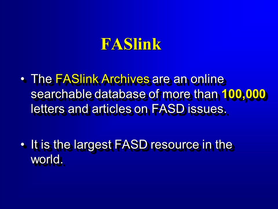 FASlink The FASlink Archives are an online searchable database of more than 100,000 letters and articles on FASD issues.The FASlink Archives are an on