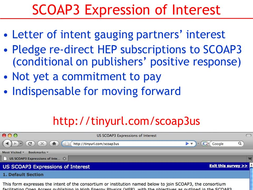 SCOAP3 Expression of Interest Letter of intent gauging partners interest Pledge re-direct HEP subscriptions to SCOAP3 (conditional on publishers positive response) Not yet a commitment to pay Indispensable for moving forward