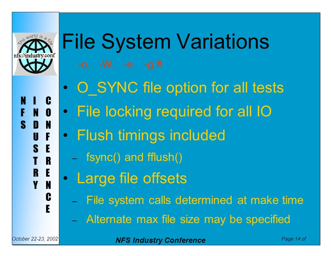 Page 14 of NFS Industry Conference October 22-23, 2002 NFSNFS INDUSTRYINDUSTRY CONFERENCECONFERENCE File System Variations O_SYNC file option for all