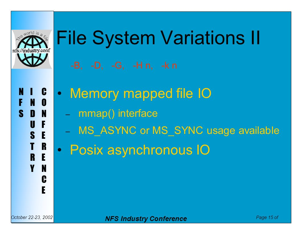 Page 15 of NFS Industry Conference October 22-23, 2002 NFSNFS INDUSTRYINDUSTRY CONFERENCECONFERENCE File System Variations II Memory mapped file IO –
