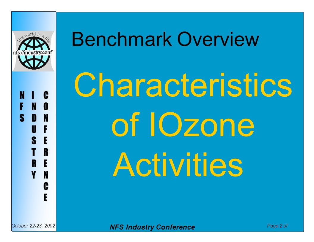 Page 2 of NFS Industry Conference October 22-23, 2002 NFSNFS INDUSTRYINDUSTRY CONFERENCECONFERENCE Benchmark Overview Characteristics of IOzone Activi