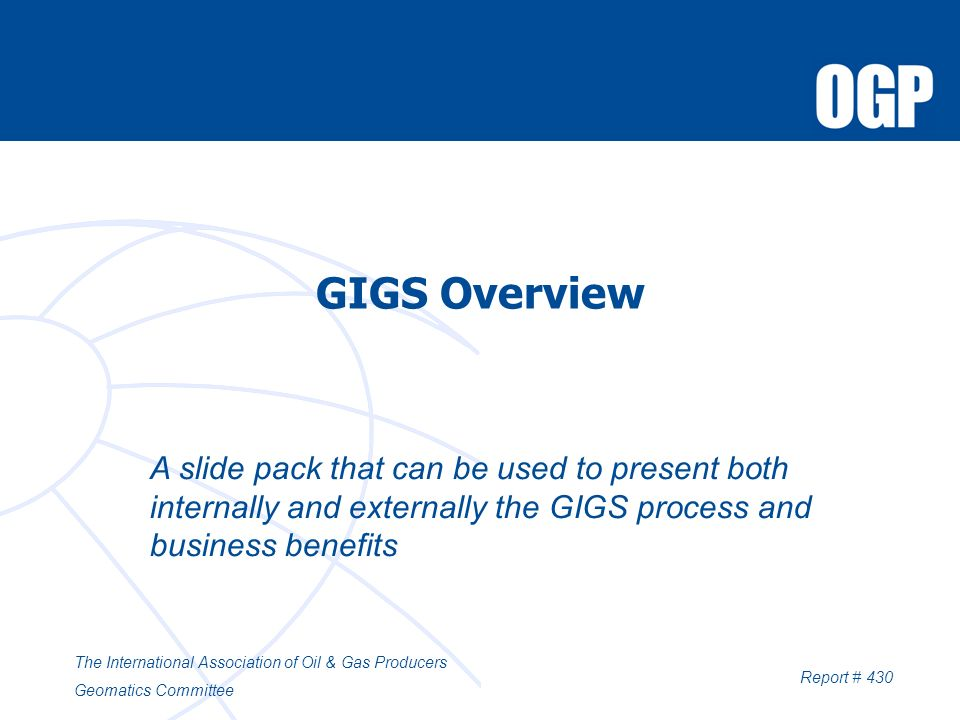 GIGS Overview A slide pack that can be used to present both internally and externally the GIGS process and business benefits The International Associa