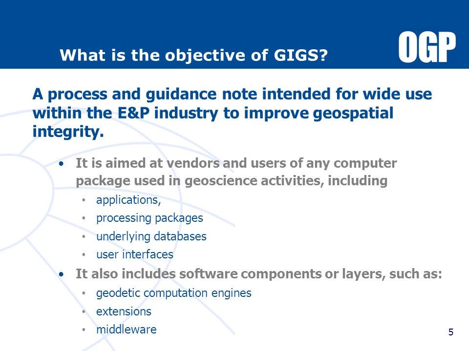 5 What is the objective of GIGS? It is aimed at vendors and users of any computer package used in geoscience activities, including applications, proce