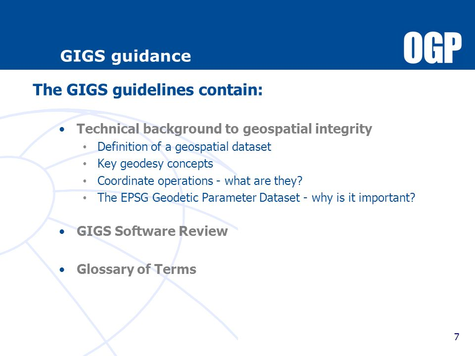 7 GIGS guidance Technical background to geospatial integrity Definition of a geospatial dataset Key geodesy concepts Coordinate operations - what are