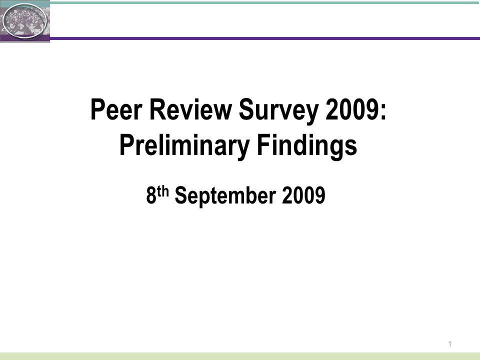 1 Peer Review Survey 2009: Preliminary Findings 8 th September 2009