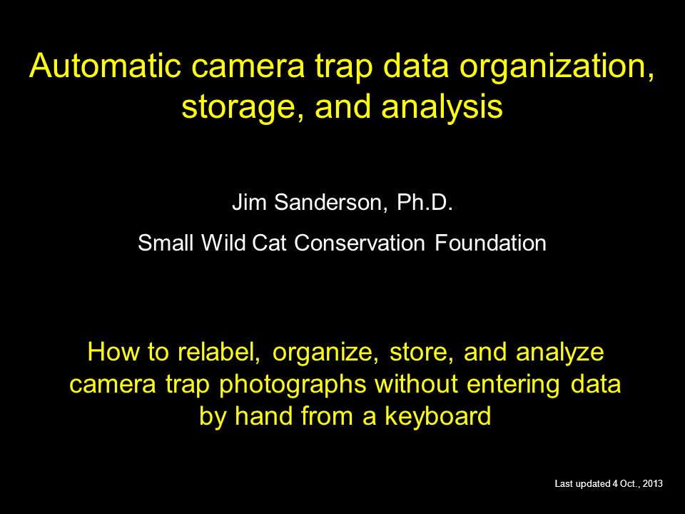 Automatic camera trap data organization, storage, and analysis Jim Sanderson, Ph.D.