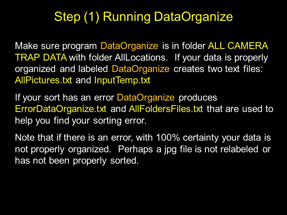 Step (1) Running DataOrganize Make sure program DataOrganize is in folder ALL CAMERA TRAP DATA with folder AllLocations.