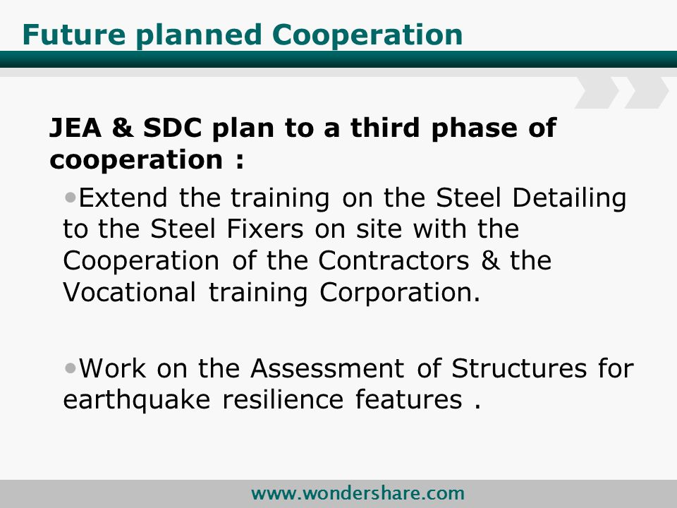 www.wondershare.com Future planned Cooperation JEA & SDC plan to a third phase of cooperation : Extend the training on the Steel Detailing to the Steel Fixers on site with the Cooperation of the Contractors & the Vocational training Corporation.