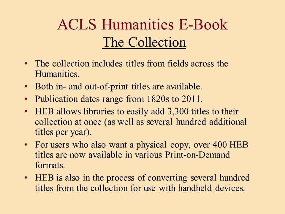 ACLS Humanities E-Book The Collection The collection includes titles from fields across the Humanities. Both in- and out-of-print titles are available