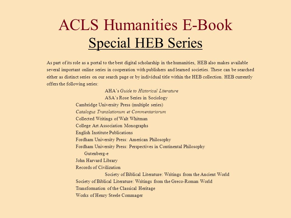 ACLS Humanities E-Book Special HEB Series As part of its role as a portal to the best digital scholarship in the humanities, HEB also makes available