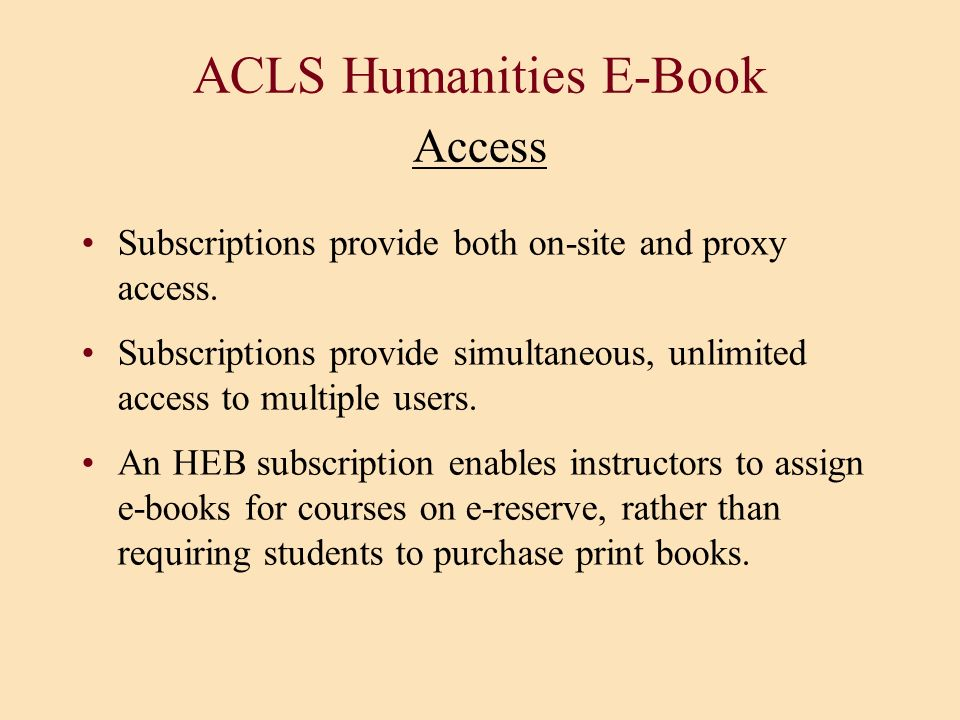 ACLS Humanities E-Book Access Subscriptions provide both on-site and proxy access. Subscriptions provide simultaneous, unlimited access to multiple us