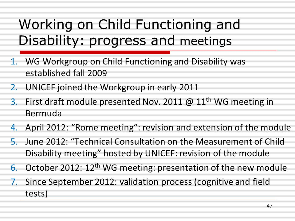 Working on Child Functioning and Disability: progress and meetings 1.WG Workgroup on Child Functioning and Disability was established fall 2009 2.UNIC