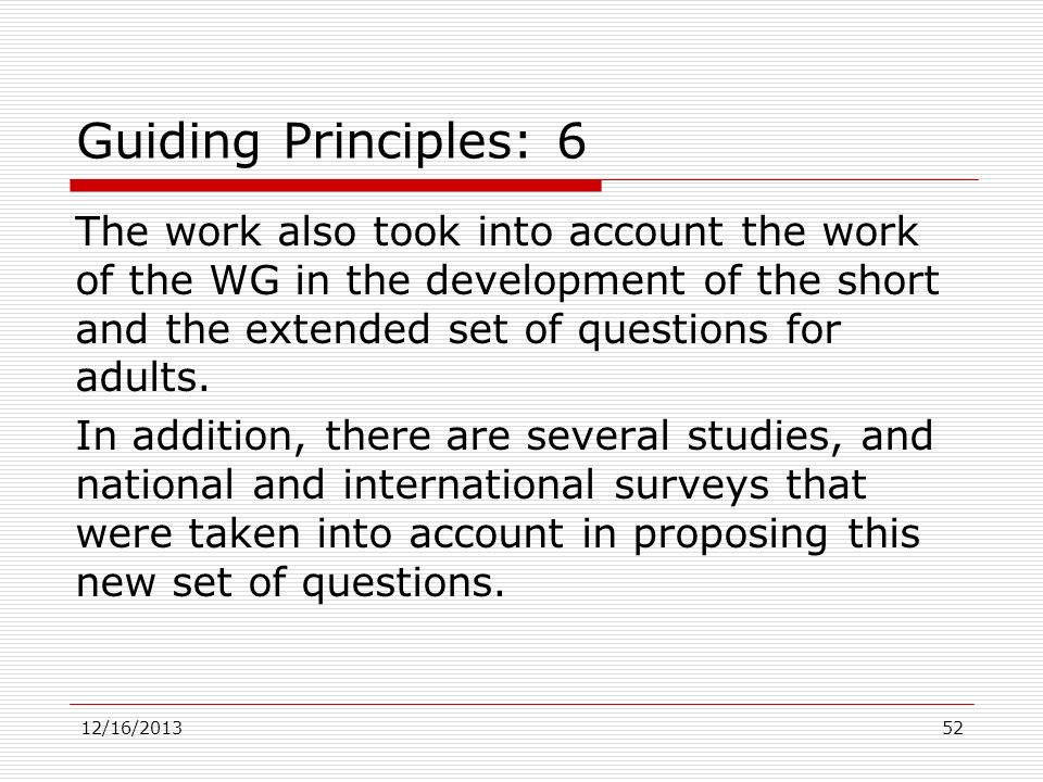 Guiding Principles: 6 The work also took into account the work of the WG in the development of the short and the extended set of questions for adults.
