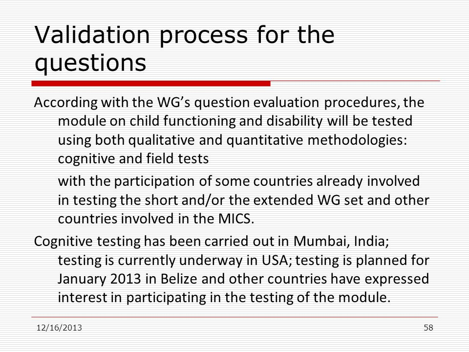 Validation process for the questions According with the WGs question evaluation procedures, the module on child functioning and disability will be tes