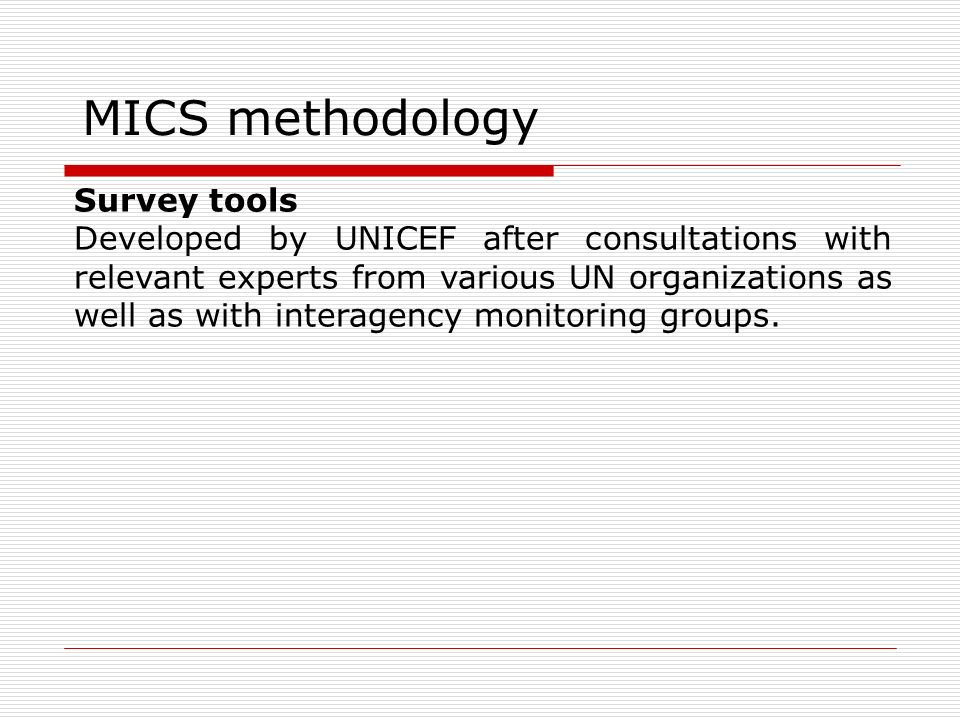 Survey tools Developed by UNICEF after consultations with relevant experts from various UN organizations as well as with interagency monitoring groups