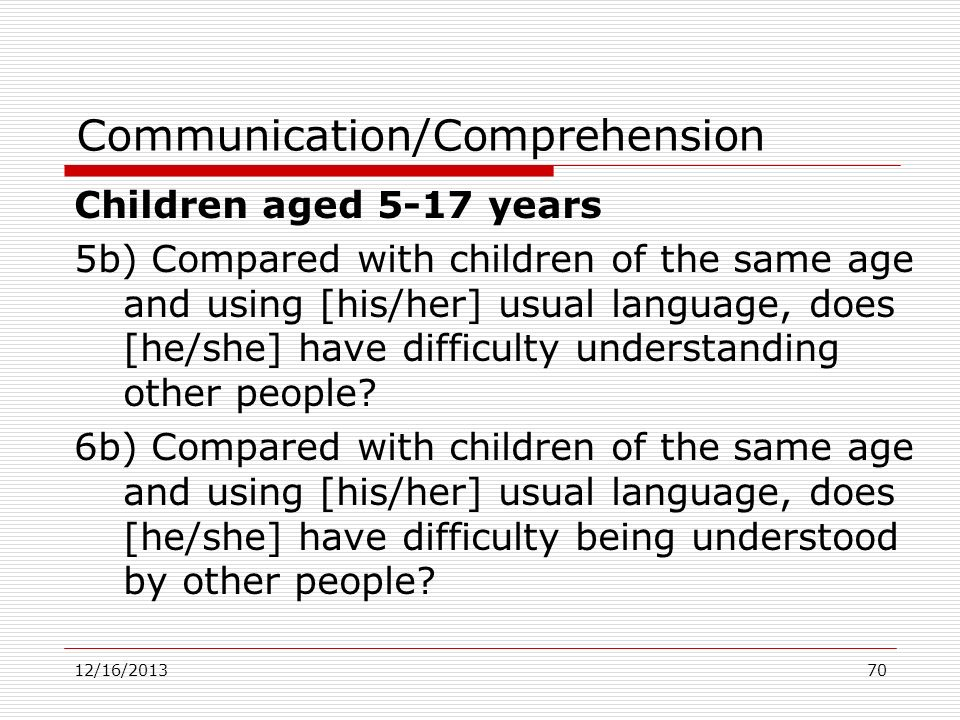 Communication/Comprehension Children aged 5-17 years 5b) Compared with children of the same age and using [his/her] usual language, does [he/she] have