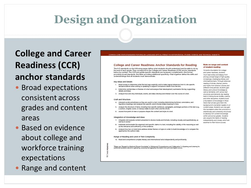 Design and Organization College and Career Readiness (CCR) anchor standards Broad expectations consistent across grades and content areas Based on evi